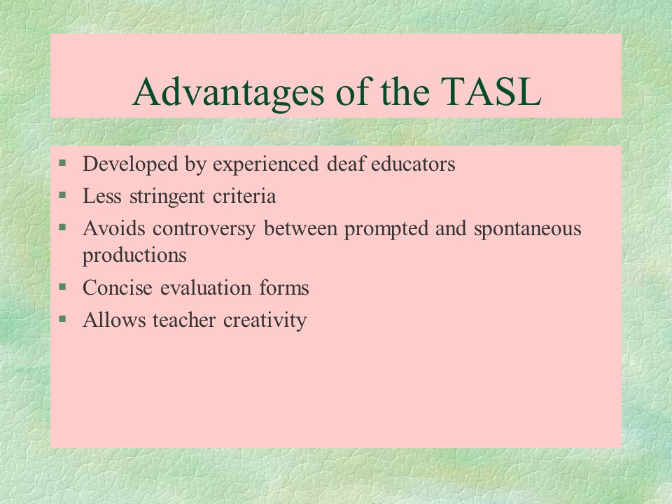 Advantages of the TASL Developed by experienced deaf educators