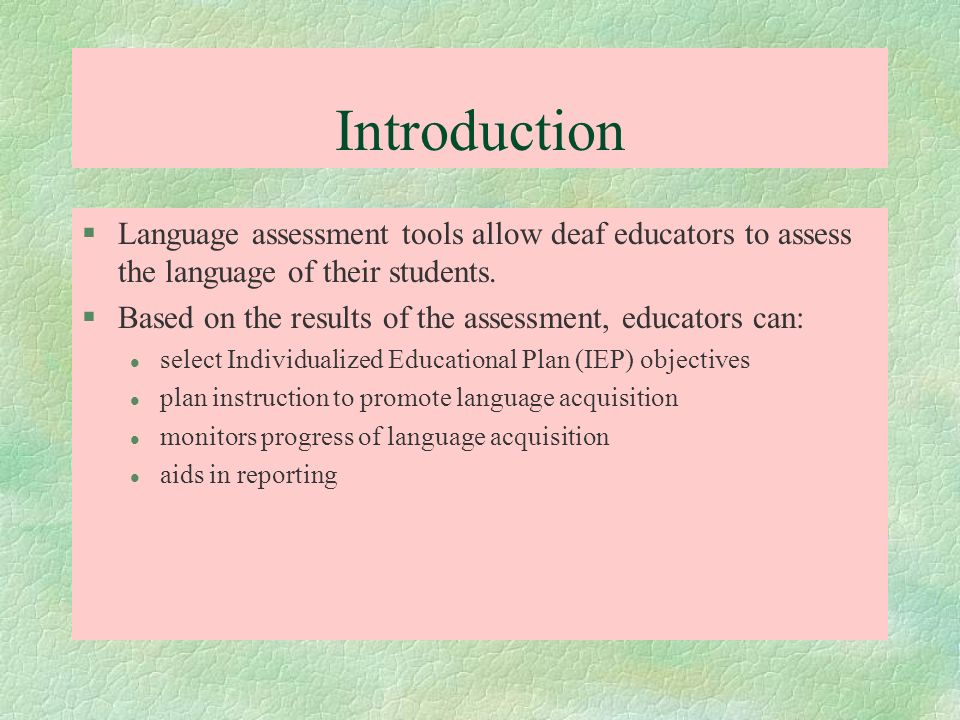Introduction Language assessment tools allow deaf educators to assess the language of their students.