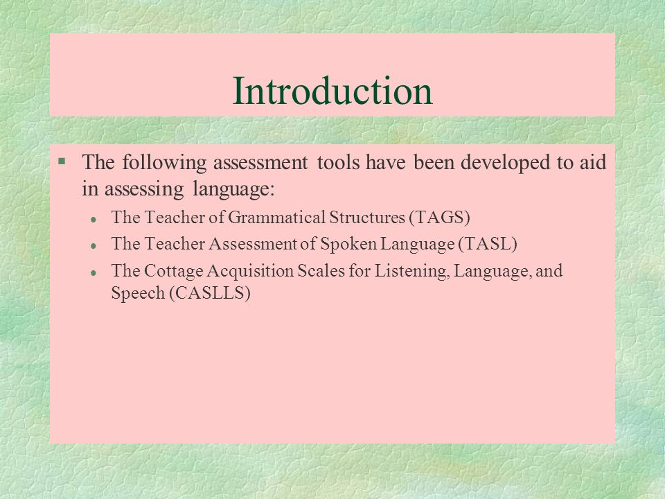 Introduction The following assessment tools have been developed to aid in assessing language: The Teacher of Grammatical Structures (TAGS)