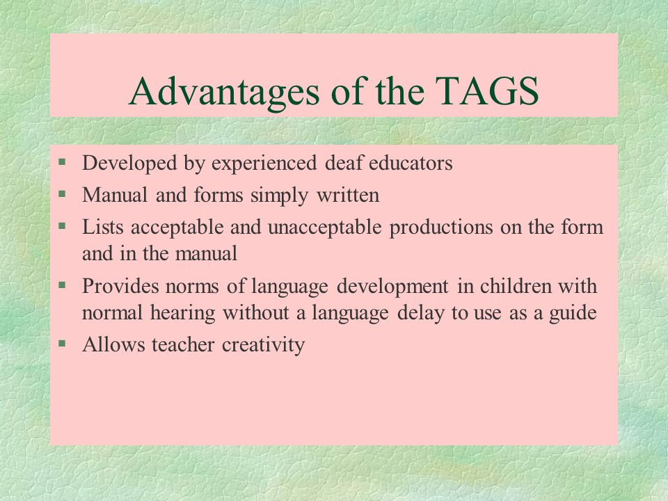 Advantages of the TAGS Developed by experienced deaf educators