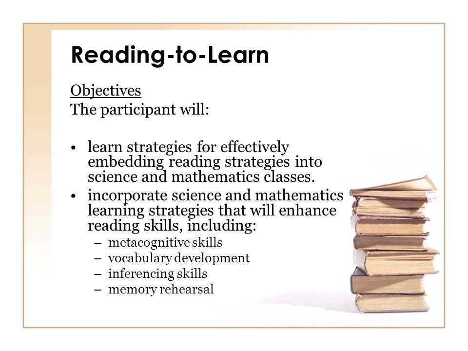 Reading-to-Learn Objectives The participant will:
