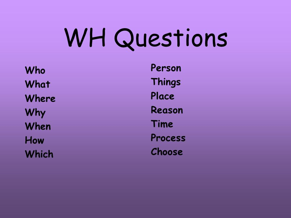 WH Questions Person Things Place Reason Time Process Choose