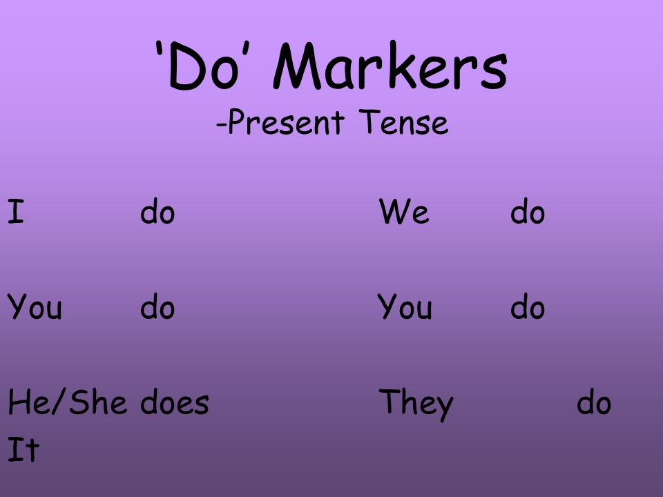'Do' Markers -Present Tense