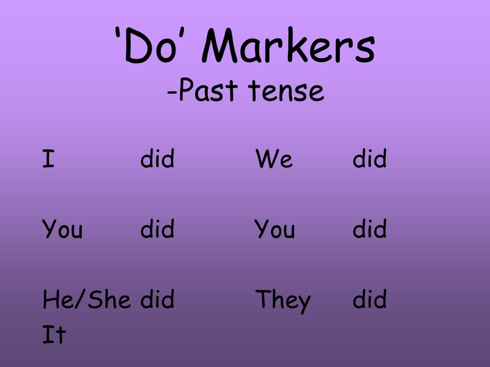 'Do' Markers -Past tense