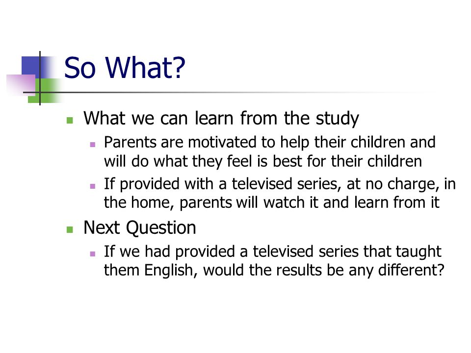 So What What we can learn from the study Next Question