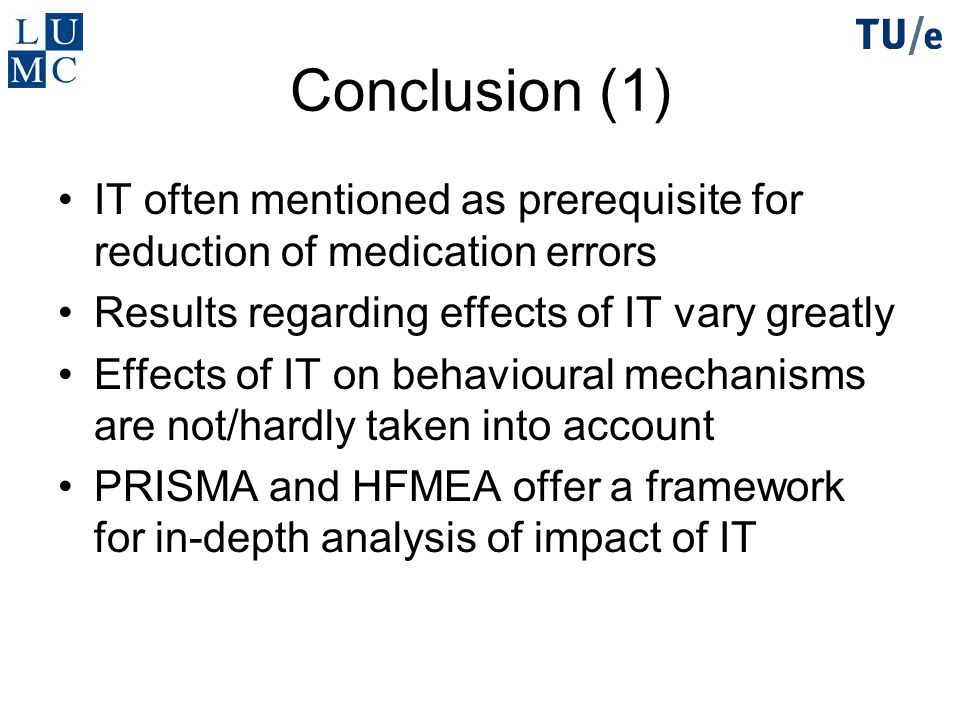 Conclusion (1) IT often mentioned as prerequisite for reduction of medication errors. Results regarding effects of IT vary greatly.