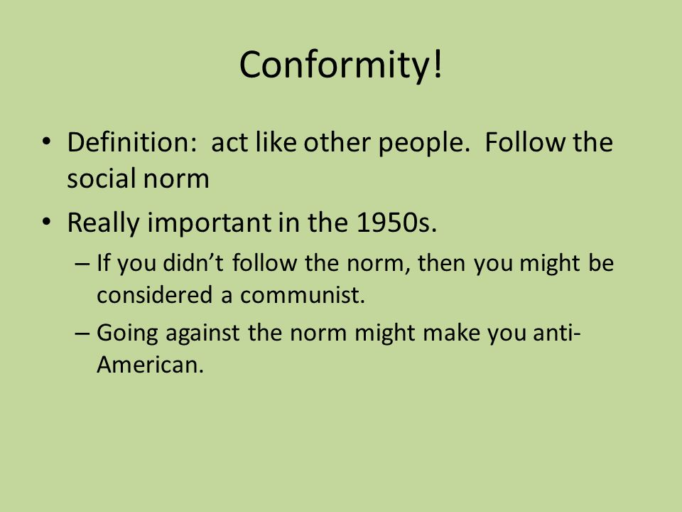 the conformity of the american culture in the 1950s T sights on american values advanced by a diverse group of writers from   materials (eg, kluckhohn and others 1951 kluckhohn 1950) dr ethel albert's  still  mechanistic universe conformity that derives from the premise of man's  equality.