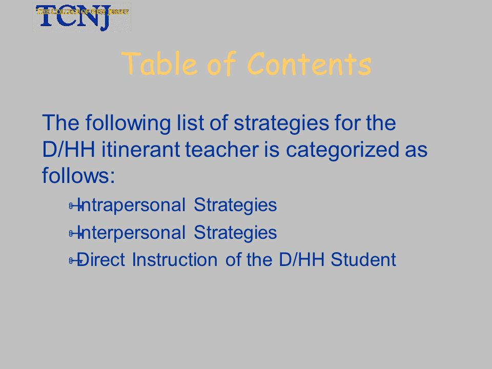 Table of Contents The following list of strategies for the D/HH itinerant teacher is categorized as follows: