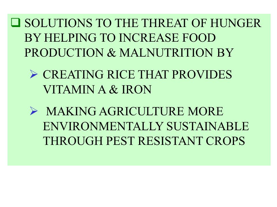 SOLUTIONS TO THE THREAT OF HUNGER BY HELPING TO INCREASE FOOD PRODUCTION & MALNUTRITION BY