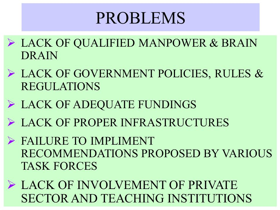 PROBLEMS LACK OF QUALIFIED MANPOWER & BRAIN DRAIN. LACK OF GOVERNMENT POLICIES, RULES & REGULATIONS.
