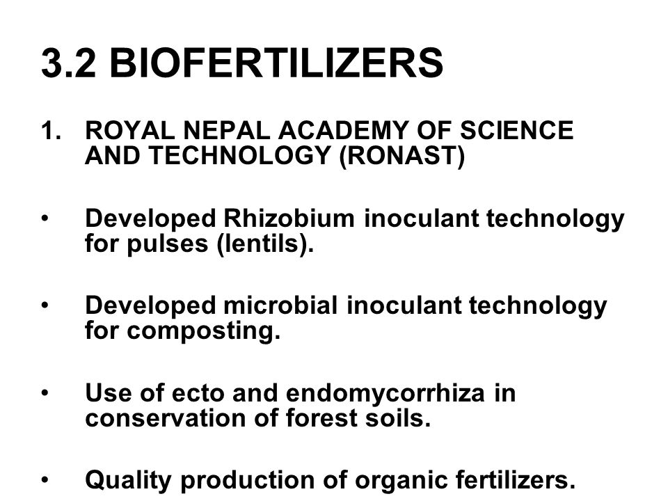 3.2 BIOFERTILIZERS ROYAL NEPAL ACADEMY OF SCIENCE AND TECHNOLOGY (RONAST) Developed Rhizobium inoculant technology for pulses (lentils).