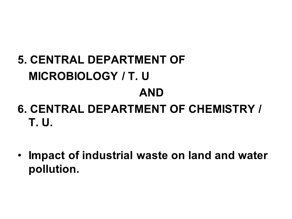 5. CENTRAL DEPARTMENT OF MICROBIOLOGY / T. U. AND. 6. CENTRAL DEPARTMENT OF CHEMISTRY / T. U.