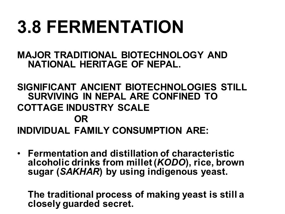 3.8 FERMENTATION MAJOR TRADITIONAL BIOTECHNOLOGY AND NATIONAL HERITAGE OF NEPAL.