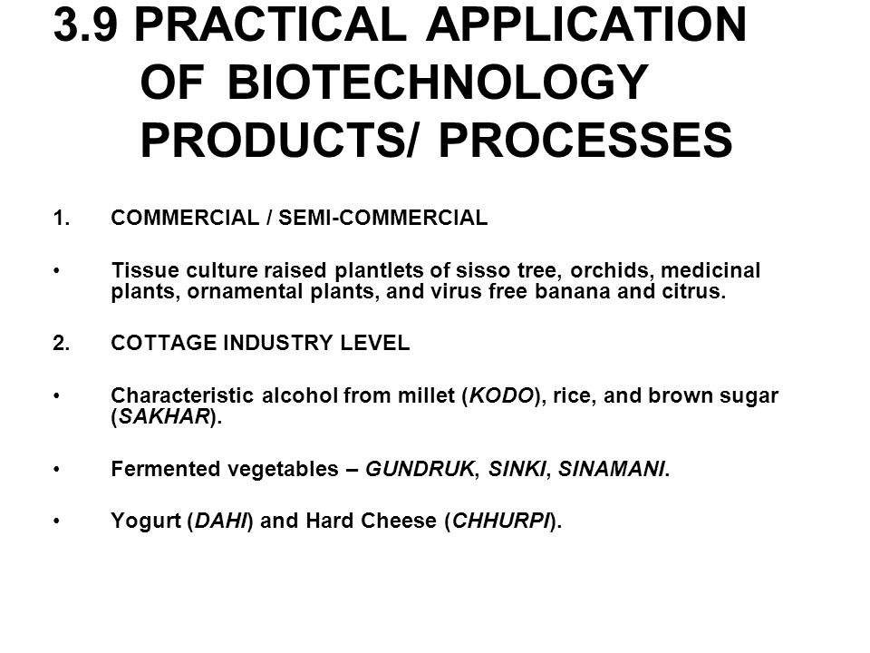 3.9 PRACTICAL APPLICATION OF BIOTECHNOLOGY PRODUCTS/ PROCESSES