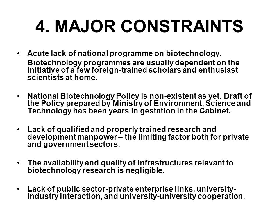 4. MAJOR CONSTRAINTS Acute lack of national programme on biotechnology.