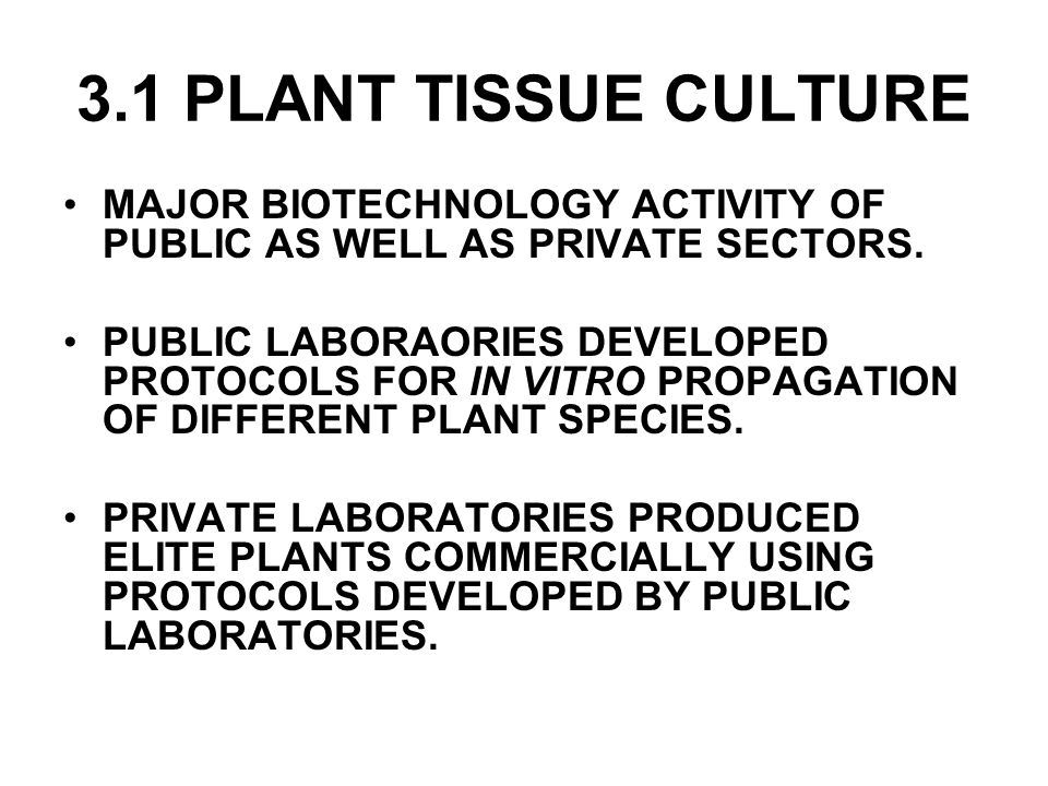 3.1 PLANT TISSUE CULTURE MAJOR BIOTECHNOLOGY ACTIVITY OF PUBLIC AS WELL AS PRIVATE SECTORS.
