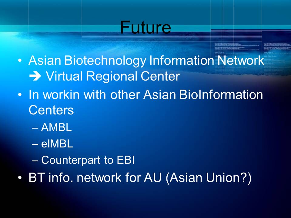 Future Asian Biotechnology Information Network  Virtual Regional Center. In workin with other Asian BioInformation Centers.