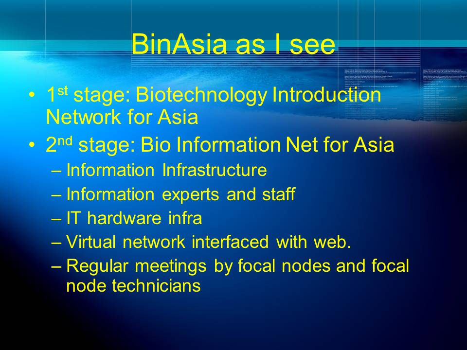 BinAsia as I see 1st stage: Biotechnology Introduction Network for Asia. 2nd stage: Bio Information Net for Asia.