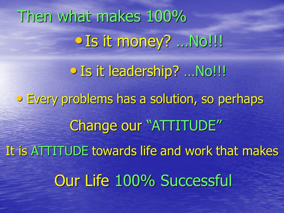 Then what makes 100% Is it money …No!!! Our Life 100% Successful