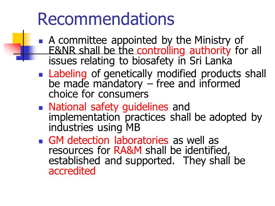 Recommendations A committee appointed by the Ministry of E&NR shall be the controlling authority for all issues relating to biosafety in Sri Lanka.