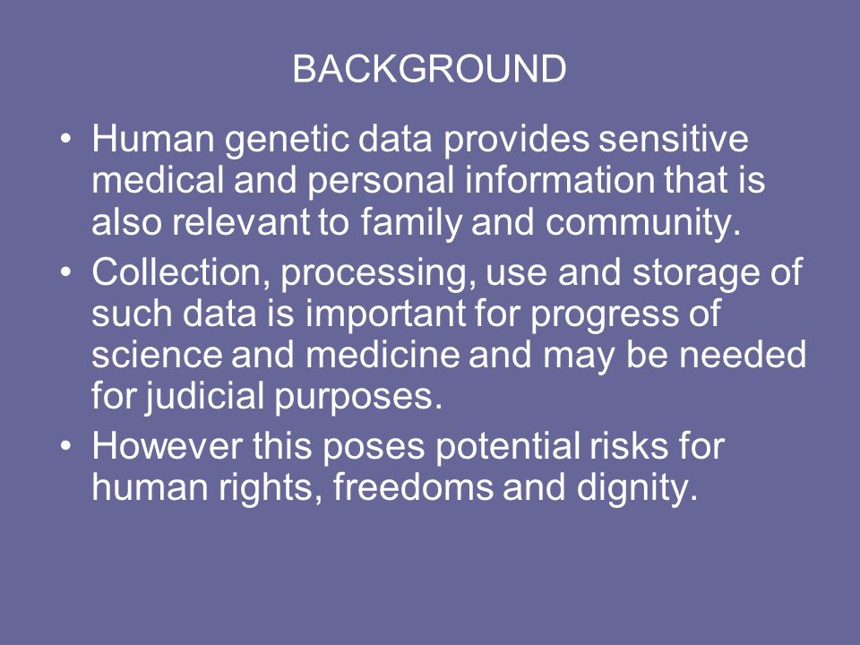 BACKGROUND Human genetic data provides sensitive medical and personal information that is also relevant to family and community.