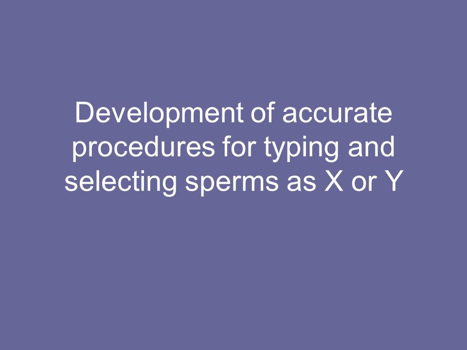Development of accurate procedures for typing and selecting sperms as X or Y
