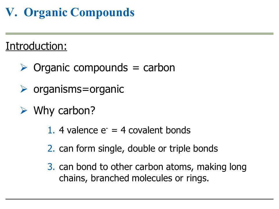 V. Organic Compounds Introduction: Organic compounds = carbon ...
