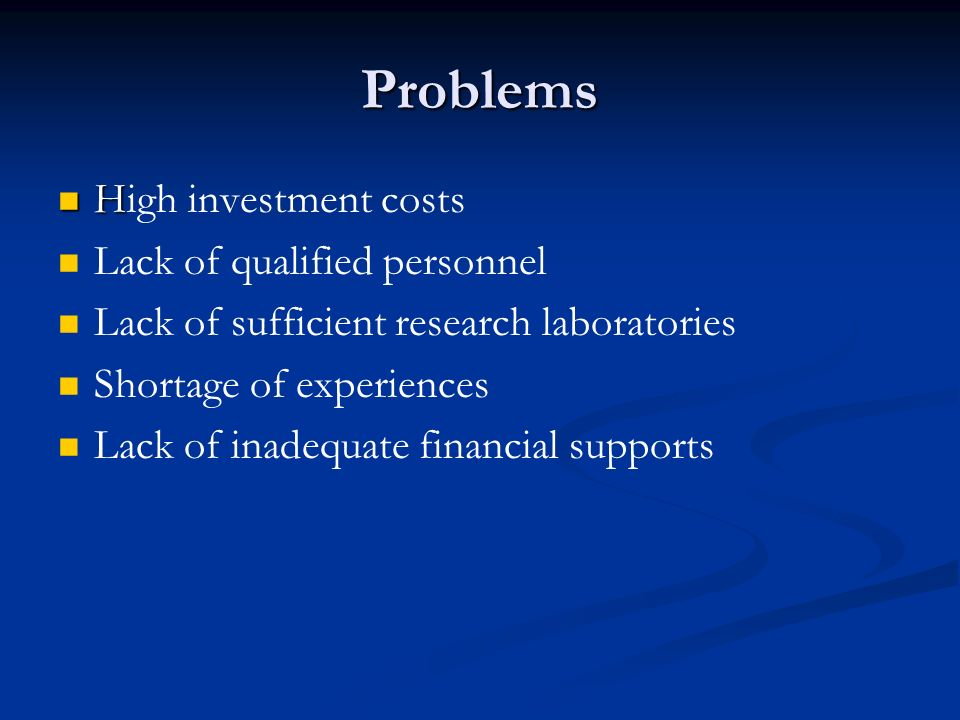 Problems High investment costs Lack of qualified personnel