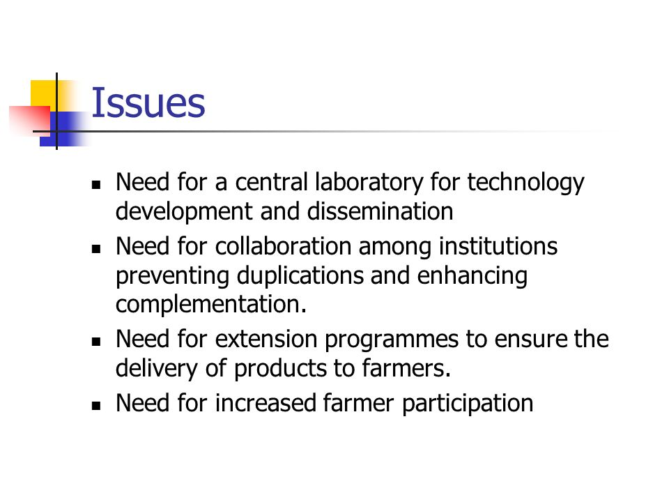 Issues Need for a central laboratory for technology development and dissemination.