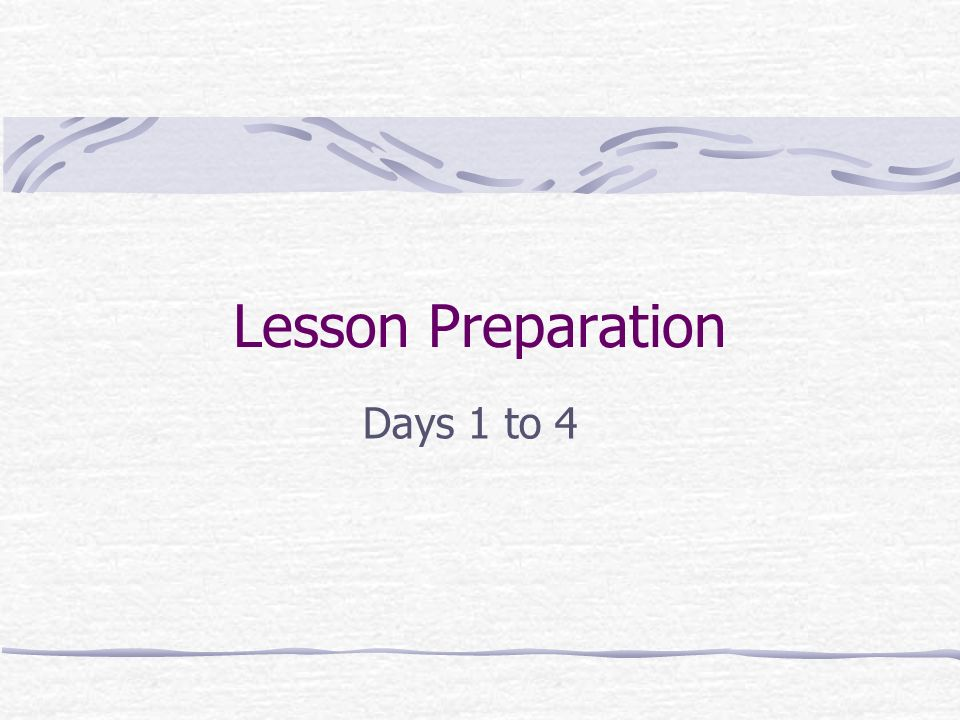 Lesson Preparation Days 1 to 4