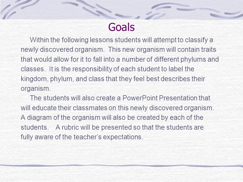 Goals Within the following lessons students will attempt to classify a