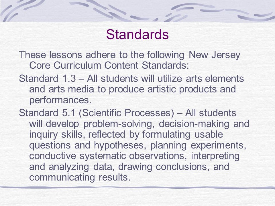 Standards These lessons adhere to the following New Jersey Core Curriculum Content Standards: