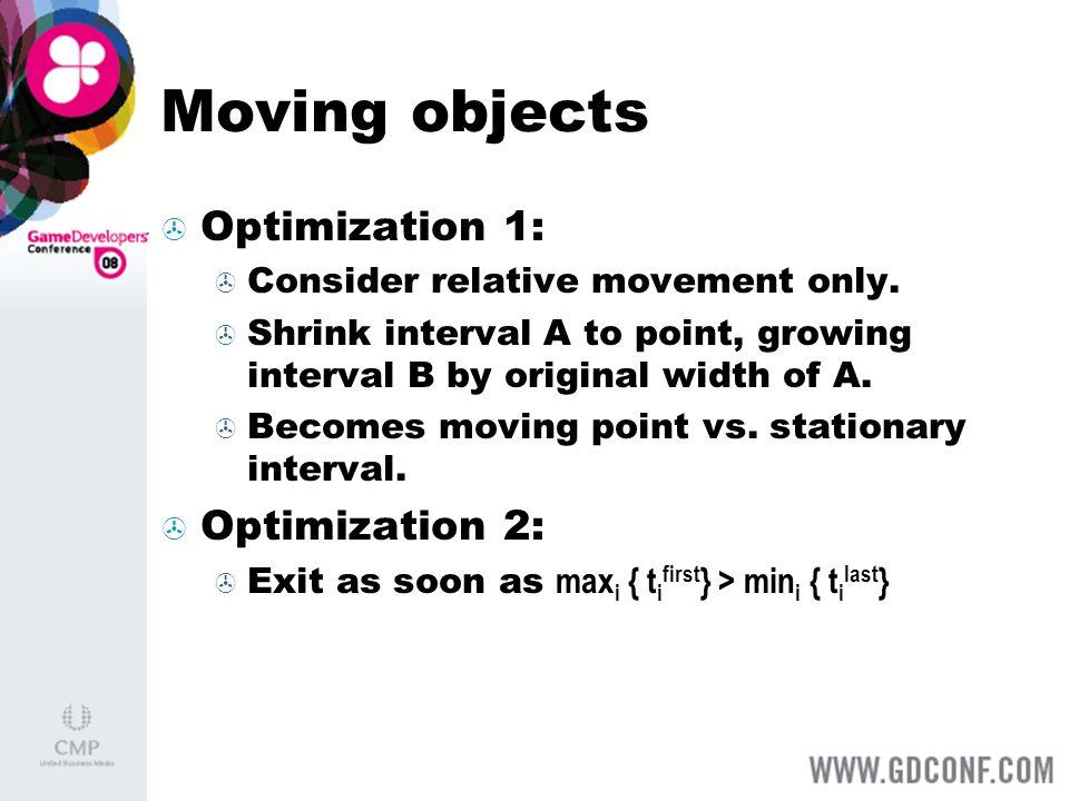 Moving objects Optimization 1: Optimization 2: