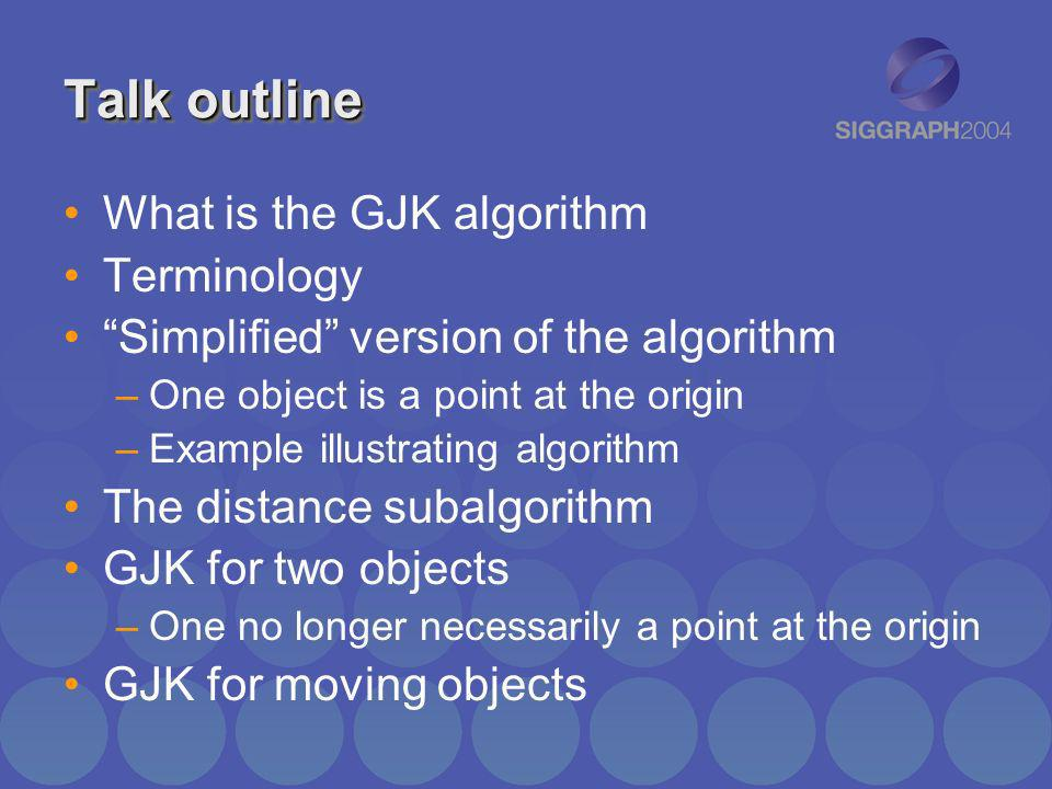 Talk outline What is the GJK algorithm Terminology