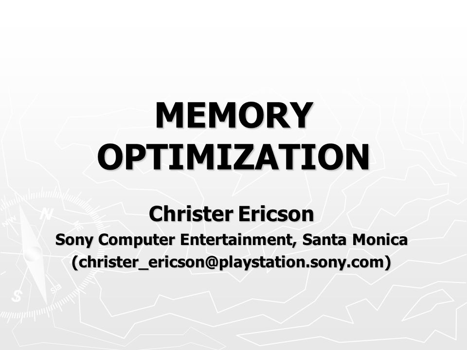 MEMORY OPTIMIZATION Christer Ericson