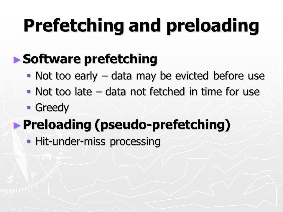Prefetching and preloading