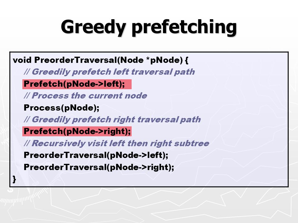 Greedy prefetching void PreorderTraversal(Node *pNode) {