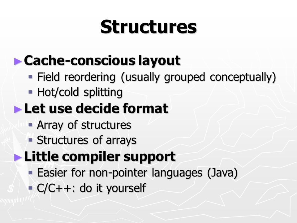 Structures Cache-conscious layout Let use decide format