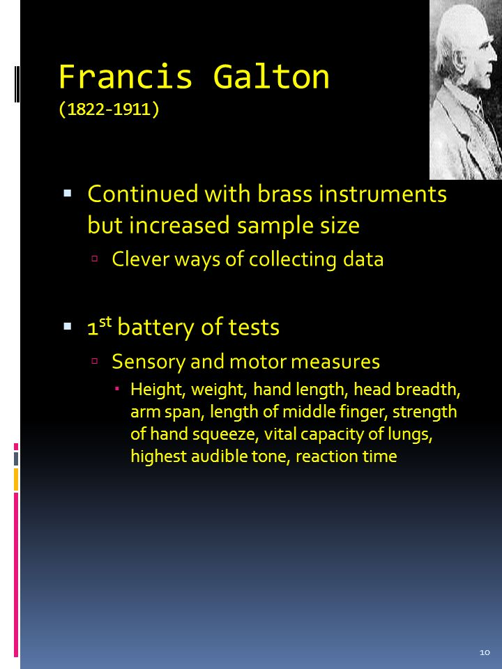 Francis Galton (1822-1911) Continued with brass instruments but increased sample size. Clever ways of collecting data.