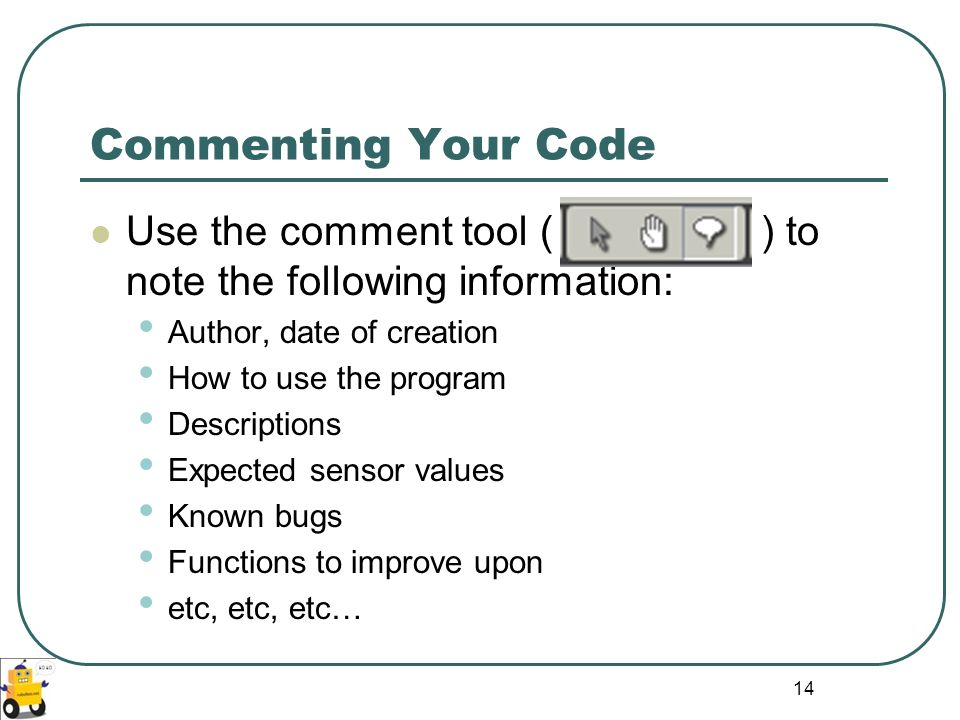 Commenting Your Code Use the comment tool ( ) to note the following information: Author, date of creation.