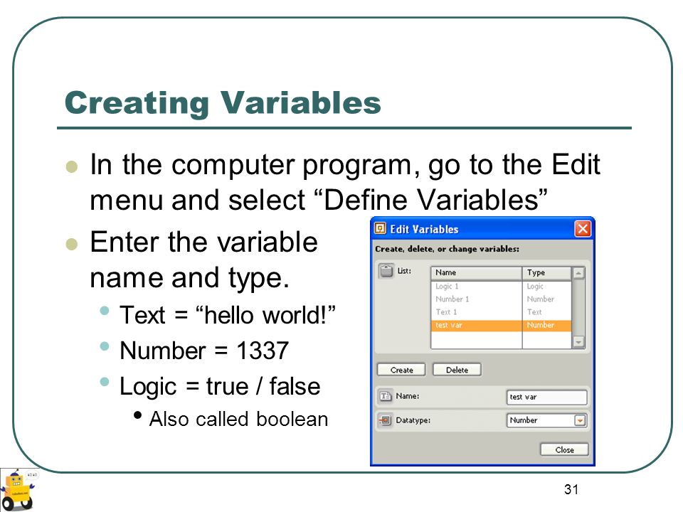 Creating Variables In the computer program, go to the Edit menu and select Define Variables