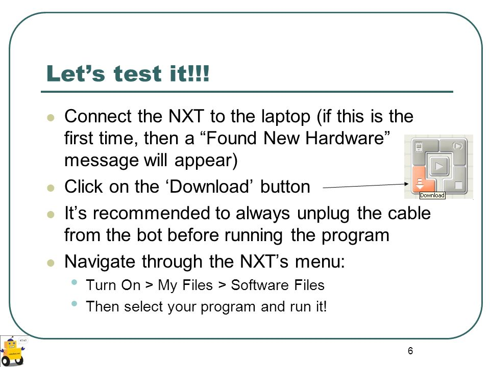 Let's test it!!! Connect the NXT to the laptop (if this is the first time, then a Found New Hardware message will appear)