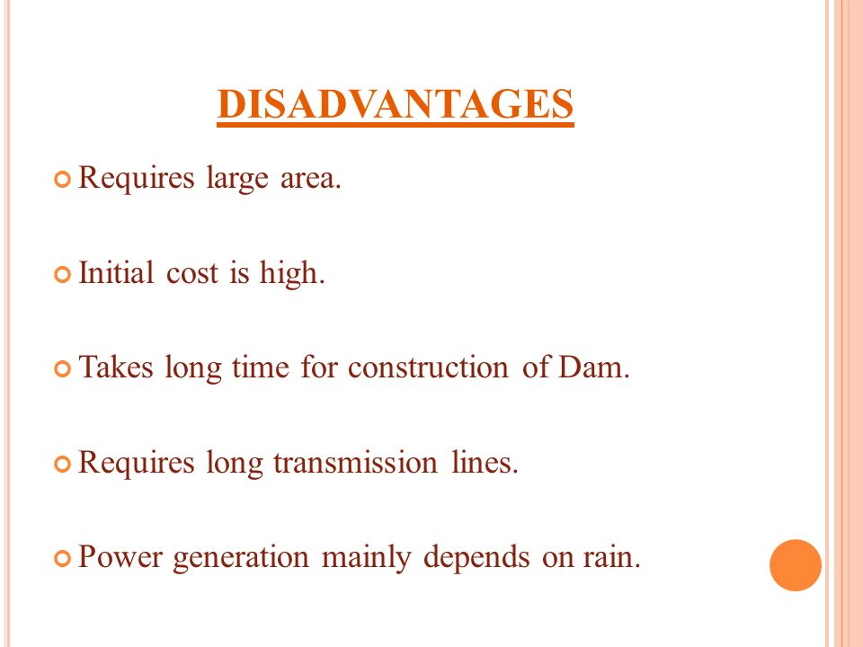 disadvantages Requires large area. Initial cost is high.