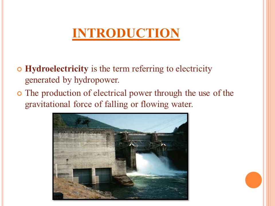 introduction Hydroelectricity is the term referring to electricity generated by hydropower.