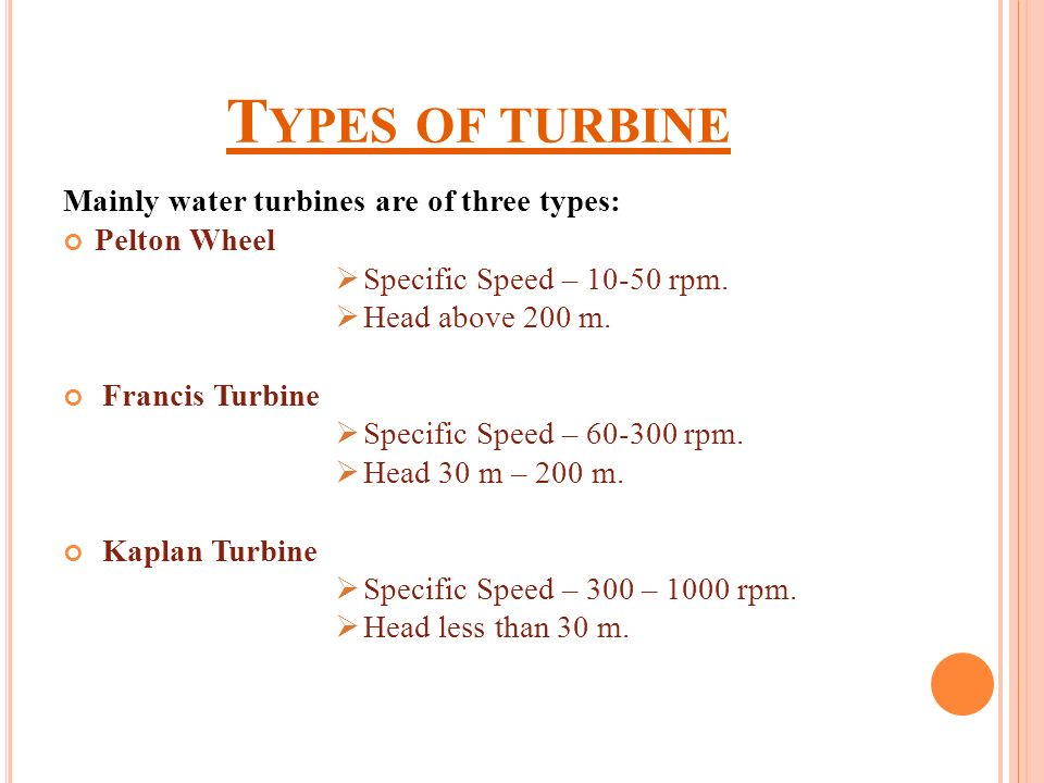 Types of turbine Mainly water turbines are of three types: