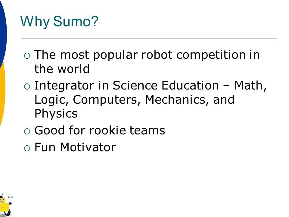 Why Sumo The most popular robot competition in the world