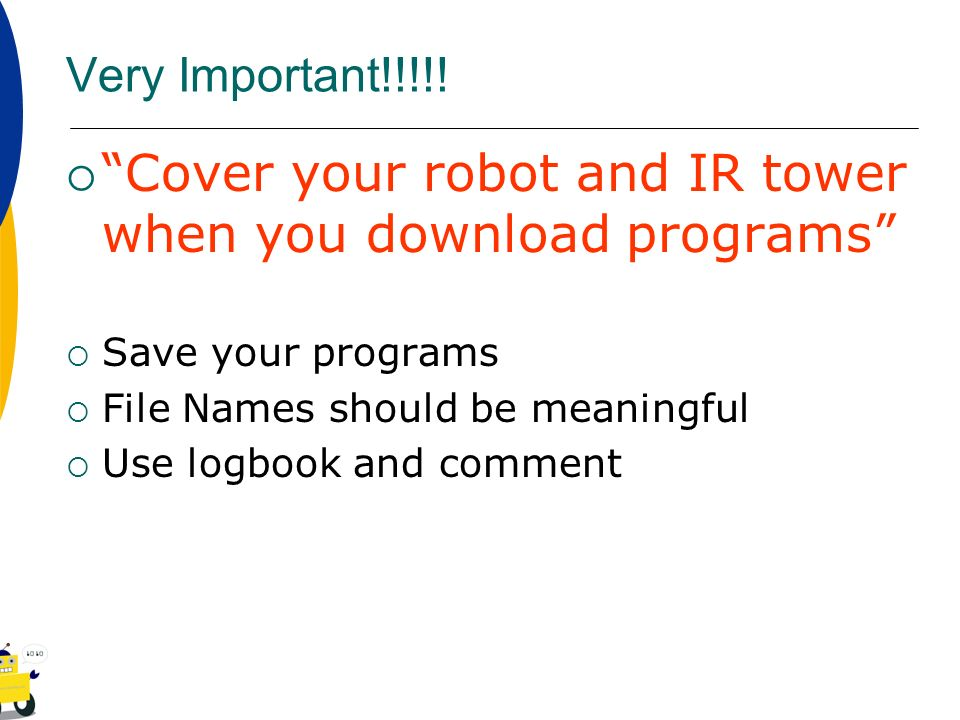 Cover your robot and IR tower when you download programs