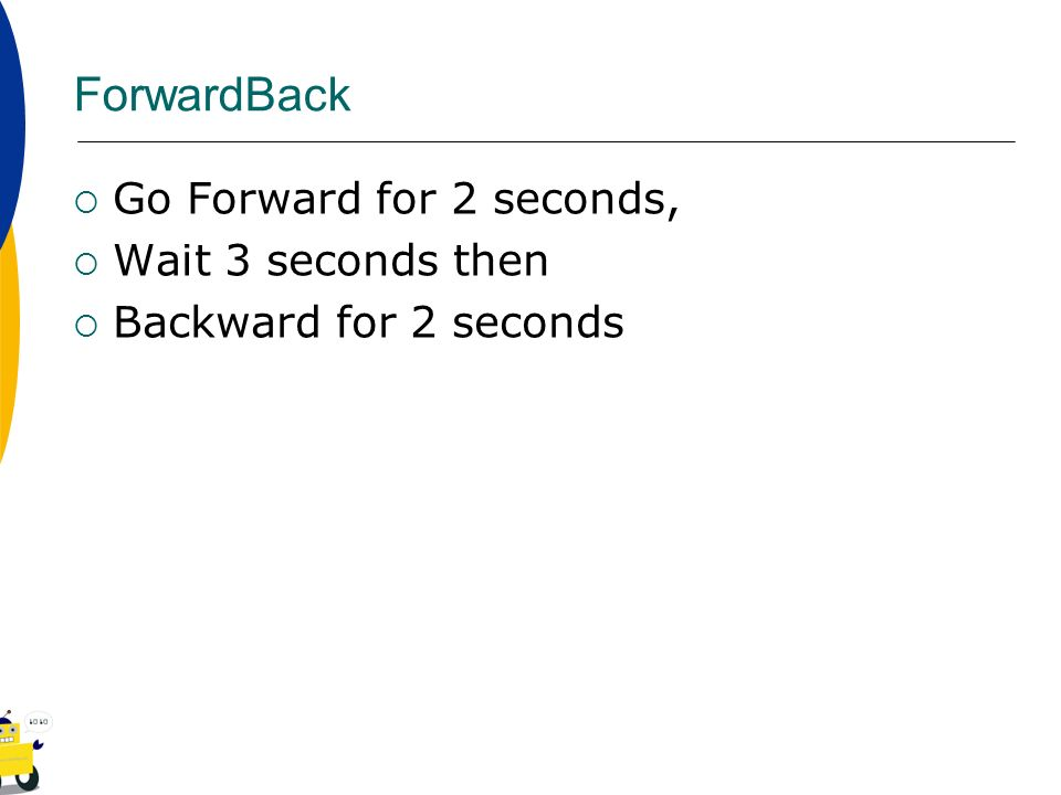 ForwardBack Go Forward for 2 seconds, Wait 3 seconds then