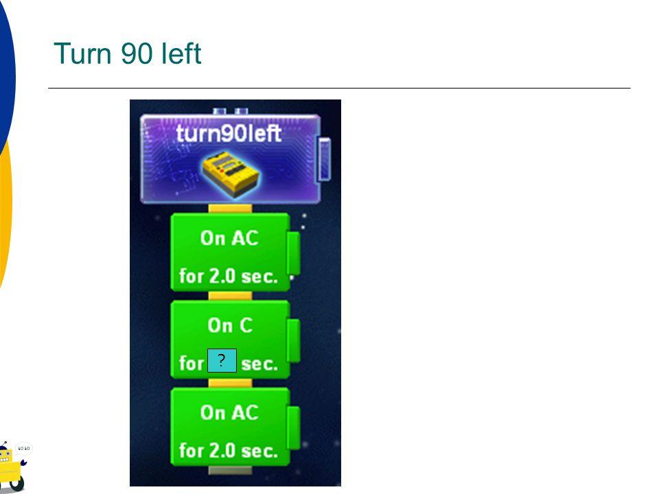 Turn 90 left