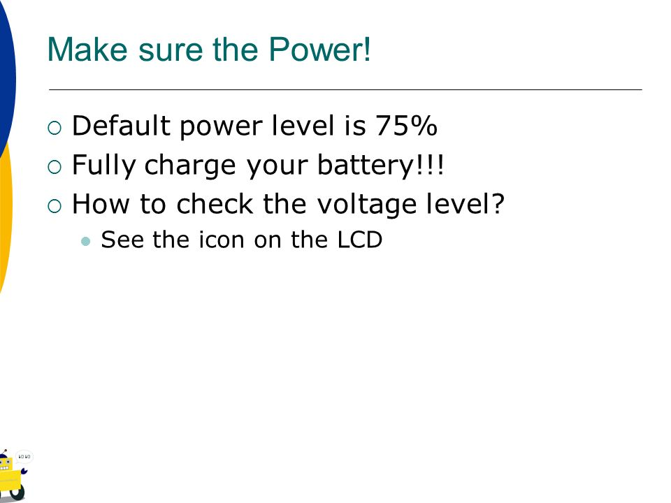 Make sure the Power! Default power level is 75%